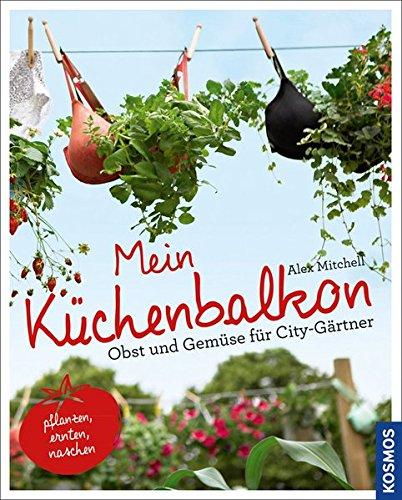 Mein Küchenbalkon: Obst und Gemüse für City-Gärtner