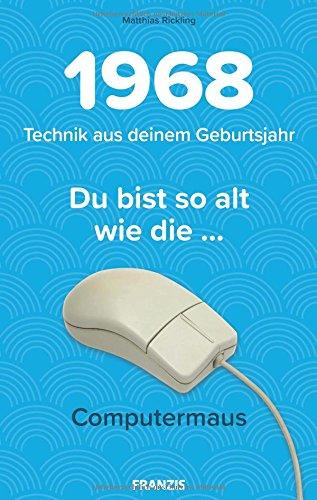 1968 - Technik aus deinem Geburtsjahr. Du bist so alt wie die... Das Jahrgangsbuch für alle Technikfans   50. Geburtstag