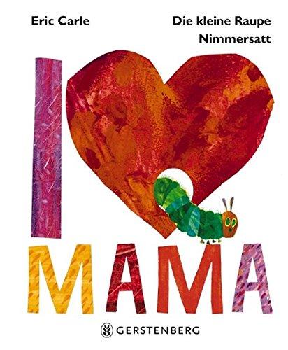 Die kleine Raupe Nimmersatt - I Love Mama