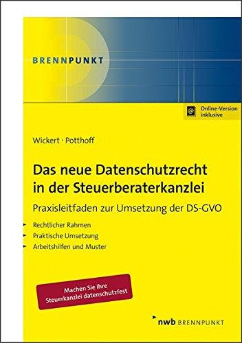Das neue Datenschutzrecht in der Steuerberaterkanzlei: Praxisleitfaden zur Umsetzung der DS-GVO: Rechtlicher Rahmen. Praktische Umsetzung. Arbeitshilfen und Muster (NWB Brennpunkt)