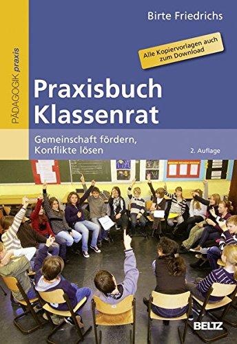 Praxisbuch Klassenrat: Gemeinschaft fördern, Konflikte lösen. Alle Kopiervorlagen auch zum Download (Beltz Praxis)
