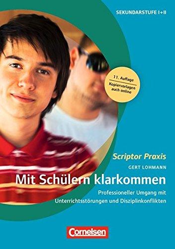 Scriptor Praxis: Mit Schülern klarkommen (12. Auflage): Professioneller Umgang mit Unterrichtsstörungen und Disziplinkonflikten. Buch mit Kopiervorlagen über Webcode