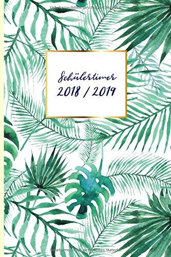 Schülertimer 2018/2019: trendiger Timer mit Tropical Motiv (Schulplaner für Teenager, Band 2)
