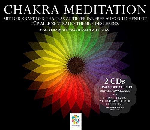 CHAKRA MEDITATION * Mit der Kraft der Chakras zu tiefer innerer Ausgeglichenheit * Für alle zentralen Themen des Lebens