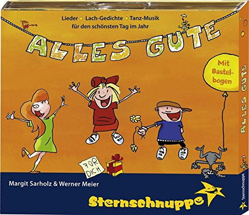 Alles Gute: Geburtstagslieder, Glückwunsch-Gedichte, Tanzmusik und tolle Spiel- und Bastel-Ideen für beste Tanz-Sing-Spiel-Spass-Kinder-Feste
