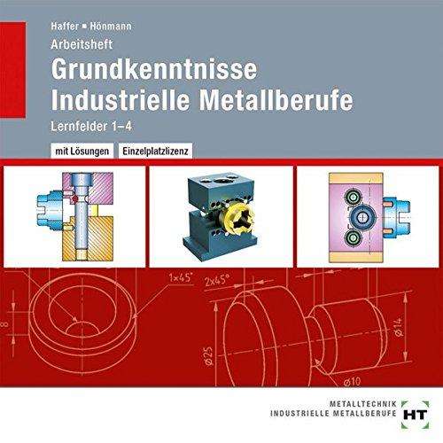 Arbeitsheft mit eingetragenen Lösungen auf CD Grundkenntnisse Industrielle Metallberufe: Lernfelder 1--4