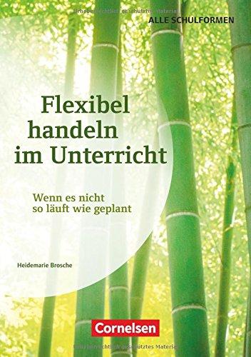 Flexibel handeln im Unterricht: Wenn es nicht so läuft wie geplant. Buch