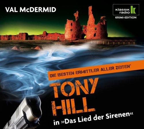 Das Lied der Sirenen - Tony Hill ermittelt, 6 CDs (Klassik Radio Krimi-Edition - Die besten Ermittler aller Zeiten): Tony Hill ermittelt. Gekürzte Lesung